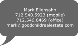Mark Ellensohn 712.540.5923 (mobile) 712.546.6469 (office) mark@goodchildrealestate.com